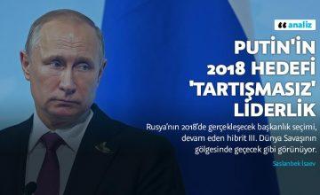 Putin'in 2018 hedefi 'tartışmasız' liderlik
