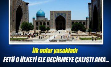 Özbekistan, FETÖ'yü ilk fark eden ülke oldu