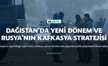 Rusya'nın Kafkasya stratejisi ve Dağıstan'da yeni dönem