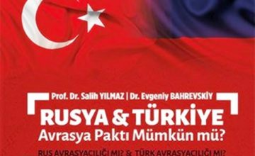 Prof. Dr. Salih Yılmaz : Rusya & Türkiye Avrasya Paktı Mümkün mü?