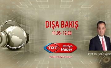 Prof. Dr. Salih Yılmaz, 21 Ocak Pazartesi günü saat 11.00'da TRT Radyo Haber'de Dışa Bakış programına konuk oluyor